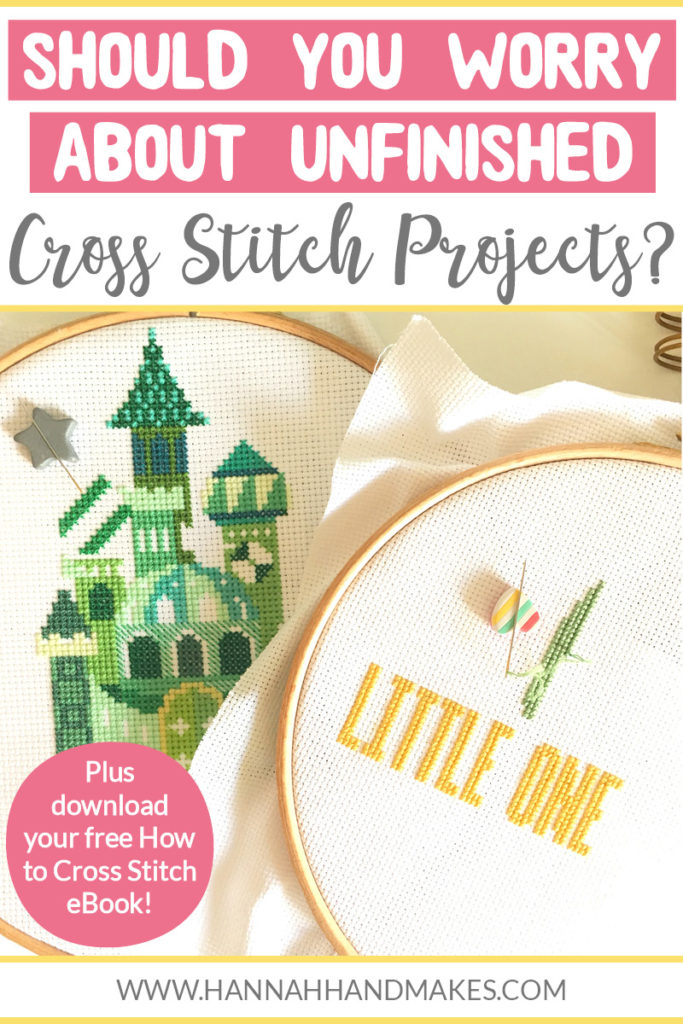 Should you worry about unfinished cross stitch projects? by Hannah Hand Makes.